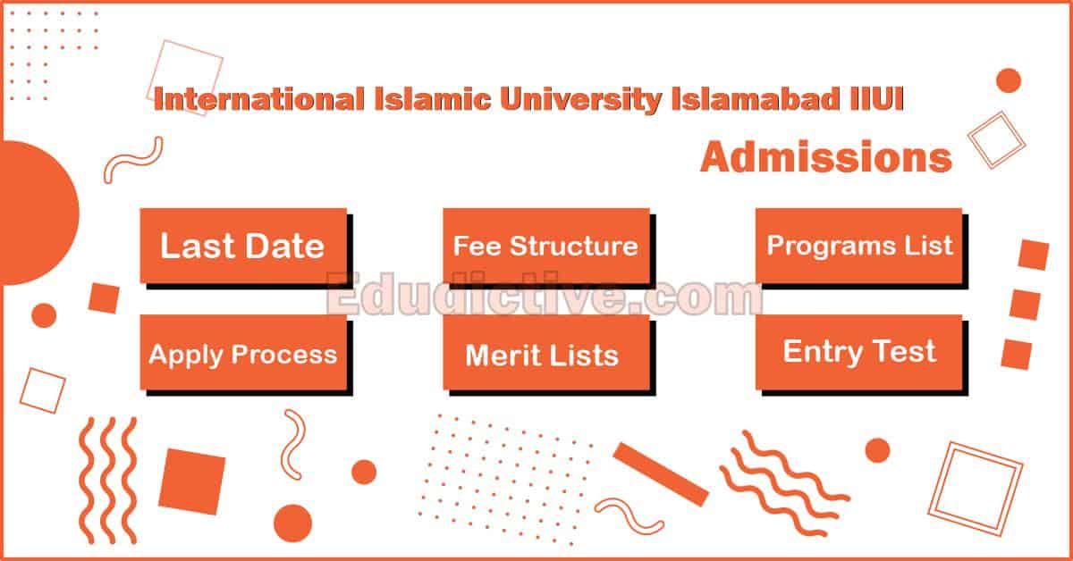 International Islamic University Islamabad IIUI Admissions (Last Date, Fee Structure, Merit, Programs Offered, Documents Required & Apply Process)