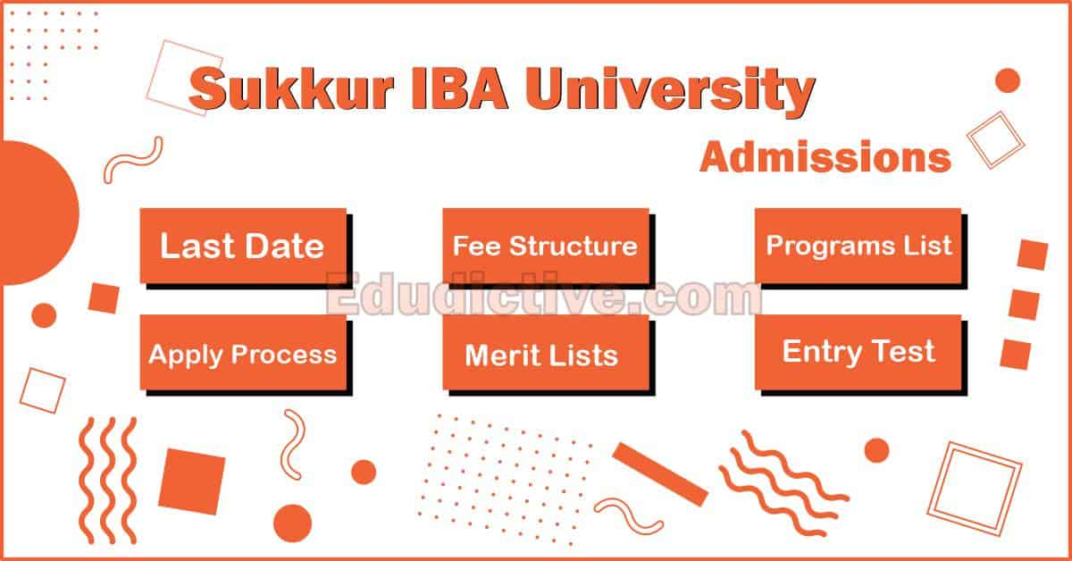Sukkur IBA University Admissions, Fee Structure, Last Date, Merit List and Application Process