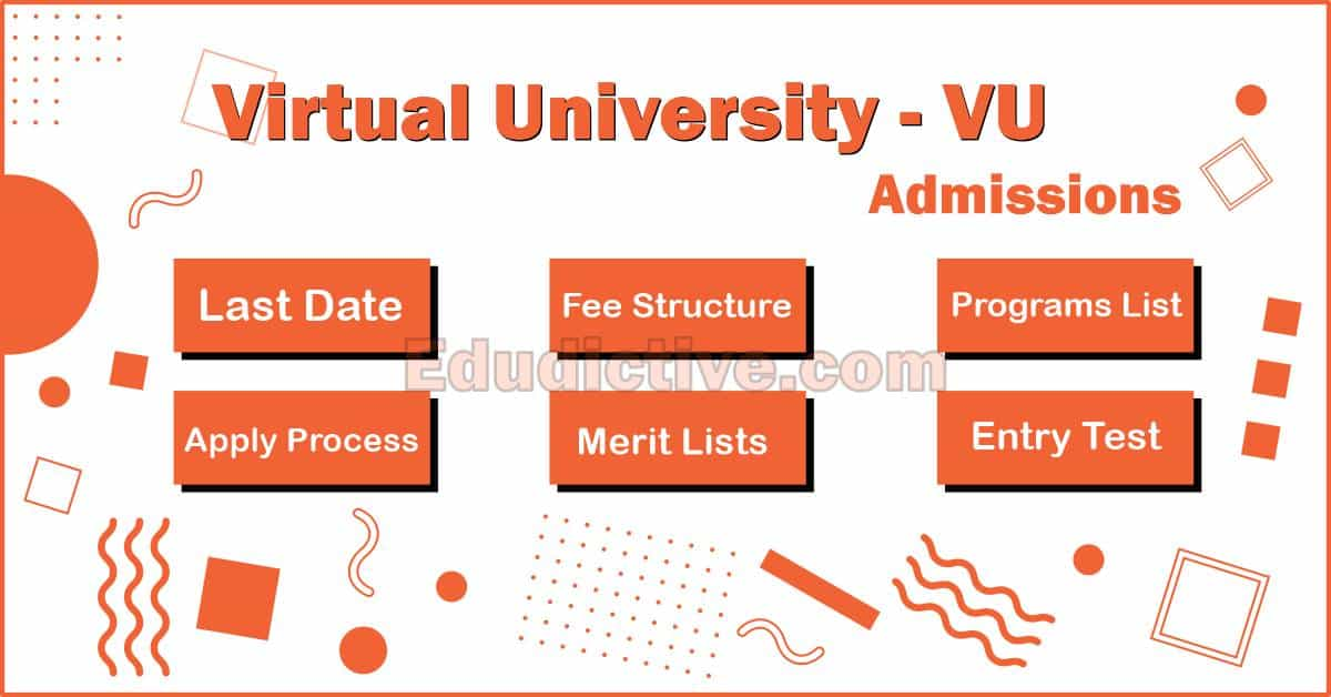 Virtual University Admission - VU Admissions (Last Date, Fee, Merit, Entry Test and Apply Process))